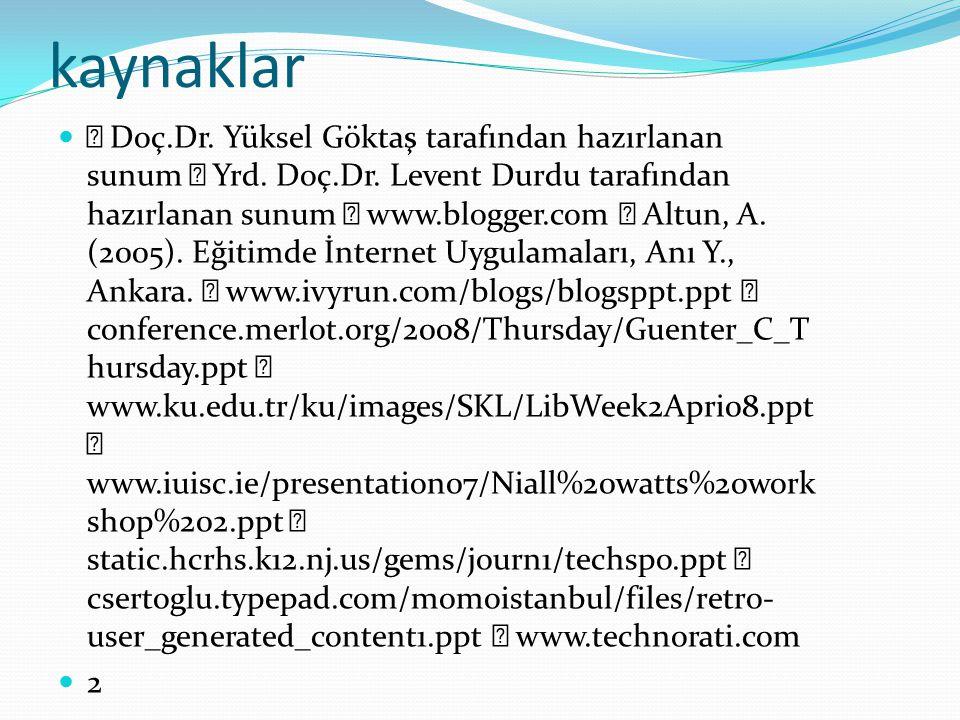 kaynaklar  Doç.Dr. Yüksel Göktaş tarafından hazırlanan sunum  Yrd. Doç.Dr. Levent Durdu tarafından hazırlanan sunum  www.blogger.com  Altun, A. (2