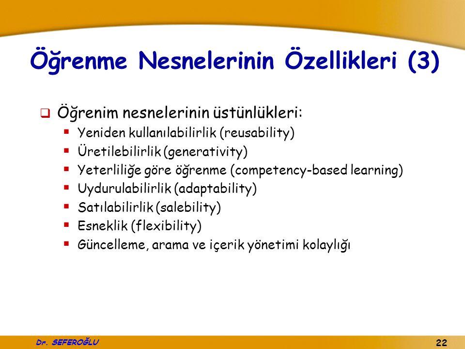 Dr. SEFEROĞLU 22 Öğrenme Nesnelerinin Özellikleri (3)  Öğrenim nesnelerinin üstünlükleri:  Yeniden kullanılabilirlik (reusability)  Üretilebilirlik