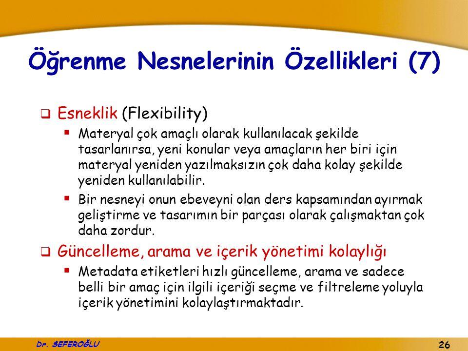 Dr. SEFEROĞLU 26 Öğrenme Nesnelerinin Özellikleri (7)  Esneklik (Flexibility)  Materyal çok amaçlı olarak kullanılacak şekilde tasarlanırsa, yeni ko