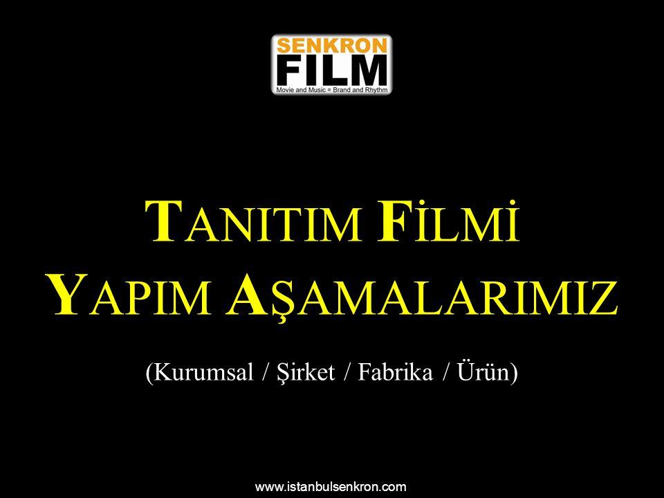 T ANITIM F İLMİ Y APIM A ŞAMALARIMIZ (Kurumsal / Şirket / Fabrika / Ürün) www.istanbulsenkron.com