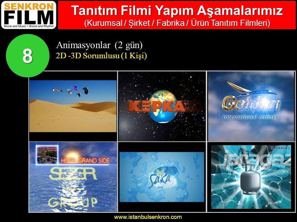 www.istanbulsenkron.com Animasyonlar (2 gün) 2D -3D Sorumlusu (1 Kişi) 8 Tanıtım Filmi Yapım Aşamalarımız (Kurumsal / Şirket / Fabrika / Ürün Tanıtım Filmleri)
