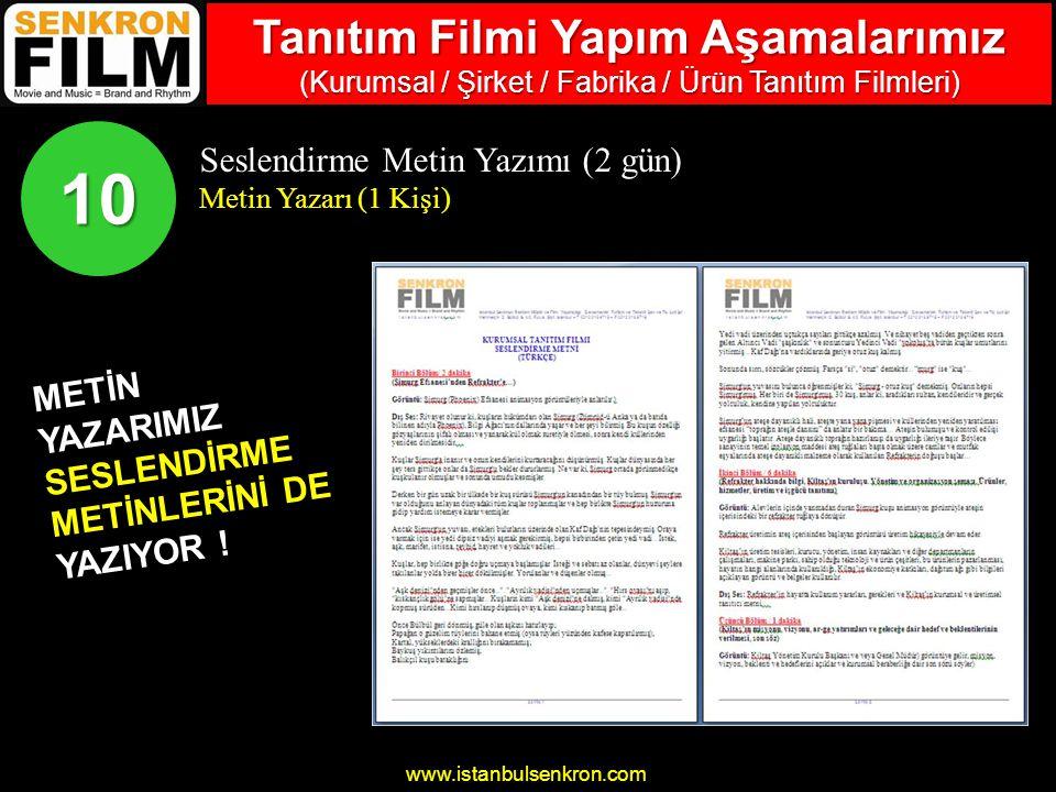www.istanbulsenkron.com Seslendirme Metin Yazımı (2 gün) Metin Yazarı (1 Kişi) 10 METİN YAZARIMIZ SESLENDİRME METİNLERİNİ DE YAZIYOR .