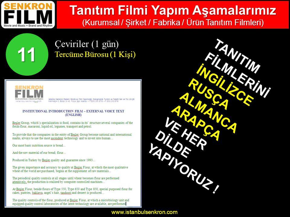 www.istanbulsenkron.com Çeviriler (1 gün) Tercüme Bürosu (1 Kişi) 11 TANITIM FİLMLERİNİ İNGİLİZCE RUSÇA ALMANCA ARAPÇA VE HER DİLDE YAPIYORUZ .