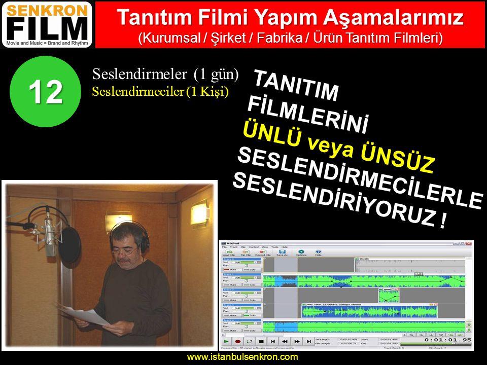 www.istanbulsenkron.com Seslendirmeler (1 gün) Seslendirmeciler (1 Kişi) 12 TANITIM FİLMLERİNİ ÜNLÜ veya ÜNSÜZ SESLENDİRMECİLERLE SESLENDİRİYORUZ .