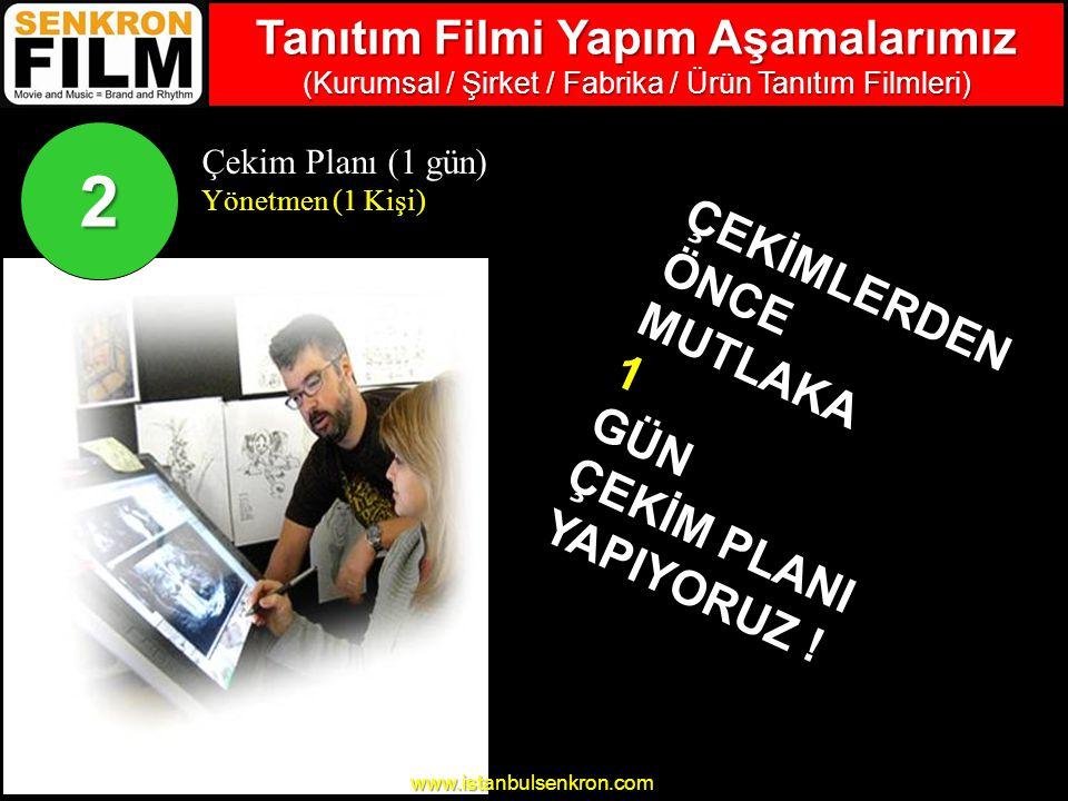 www.istanbulsenkron.com Çekim Planı (1 gün) Yönetmen (1 Kişi) ÇEKİMLERDEN ÖNCE MUTLAKA 1 GÜN ÇEKİM PLANI YAPIYORUZ .