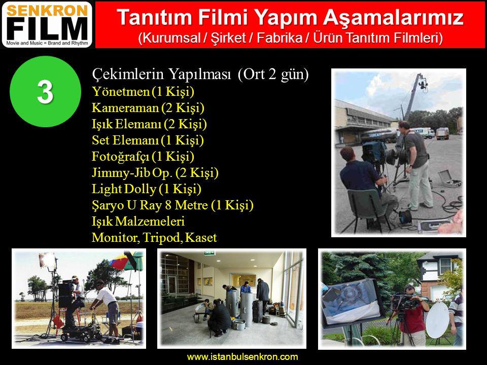 www.istanbulsenkron.com Çekimlerin Yapılması (Ort 2 gün) Yönetmen (1 Kişi) Kameraman (2 Kişi) Işık Elemanı (2 Kişi) Set Elemanı (1 Kişi) Fotoğrafçı (1 Kişi) Jimmy-Jib Op.