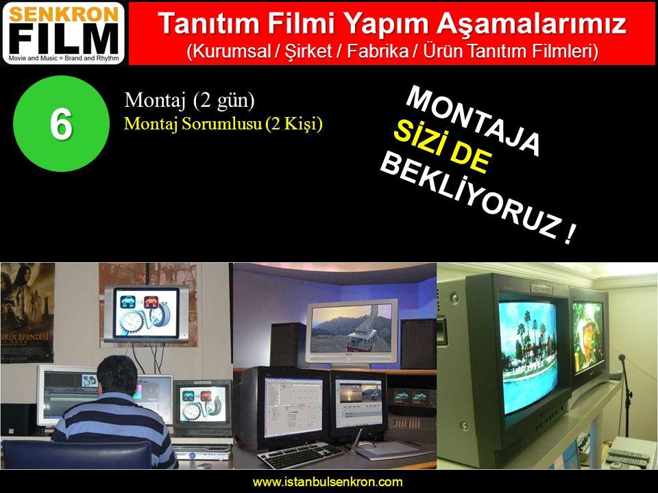 www.istanbulsenkron.com Montaj (2 gün) Montaj Sorumlusu (2 Kişi) 6 MONTAJA SİZİ DE BEKLİYORUZ .