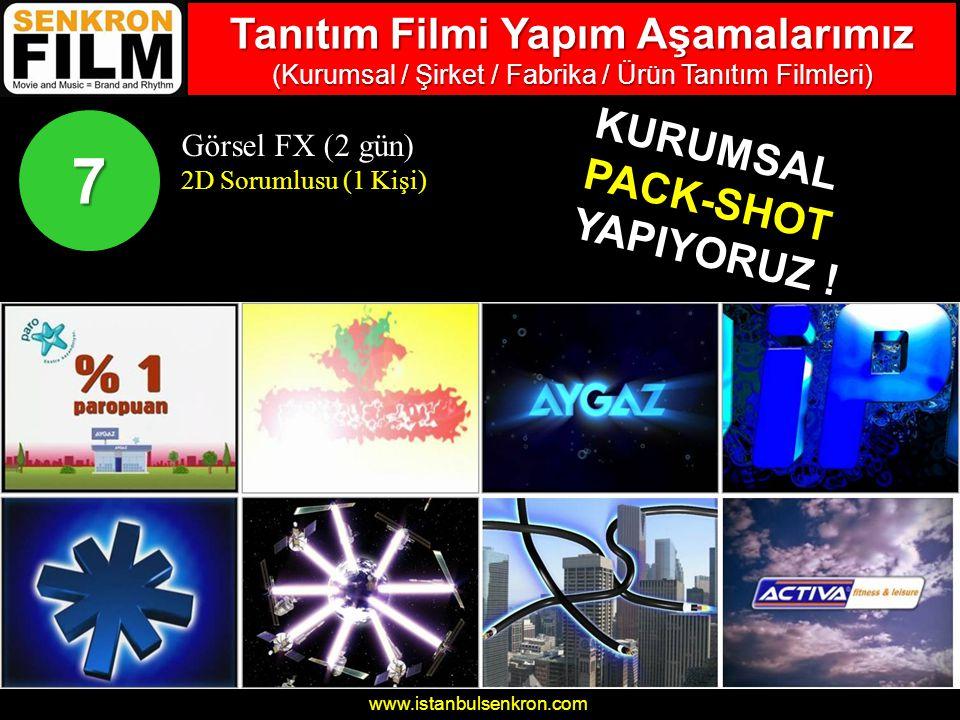www.istanbulsenkron.com Görsel FX (2 gün) 2D Sorumlusu (1 Kişi) 7 KURUMSAL PACK-SHOT YAPIYORUZ .