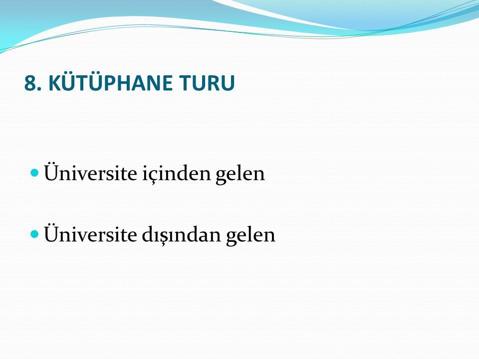 Üniversite içinden gelen Üniversite dışından gelen 8. KÜTÜPHANE TURU