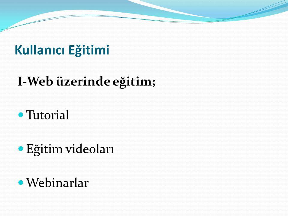 Kullanıcı Eğitimi I-Web üzerinde eğitim; Tutorial Eğitim videoları Webinarlar