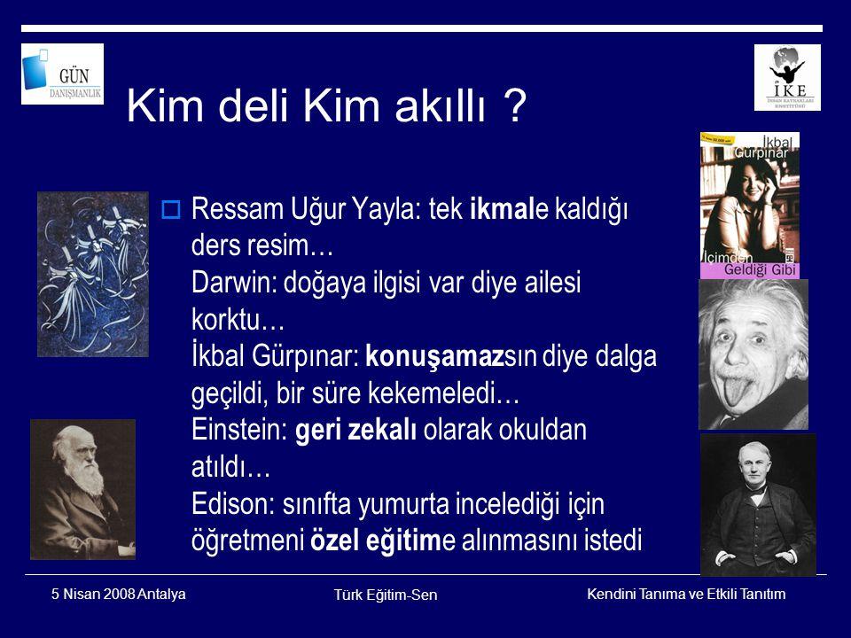 Kendini Tanıma ve Etkili Tanıtım Türk Eğitim-Sen 5 Nisan 2008 Antalya BİREY KENDİSİNİ NASIL GÖRÜR.