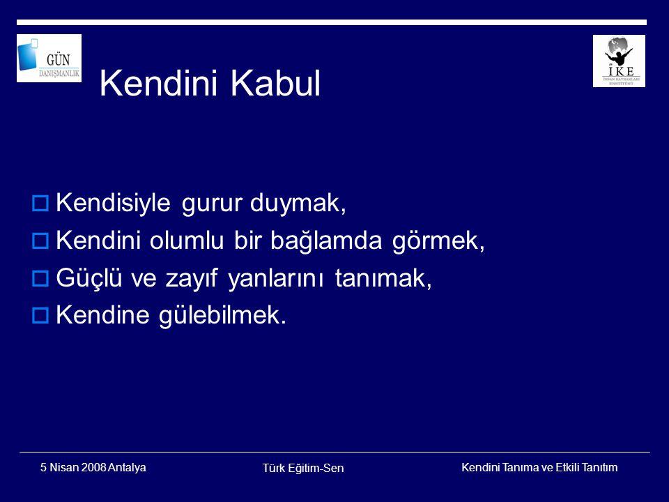 Kendini Tanıma ve Etkili Tanıtım Türk Eğitim-Sen 5 Nisan 2008 Antalya Bir Soru (?) Kendine en son ne zaman güldün?