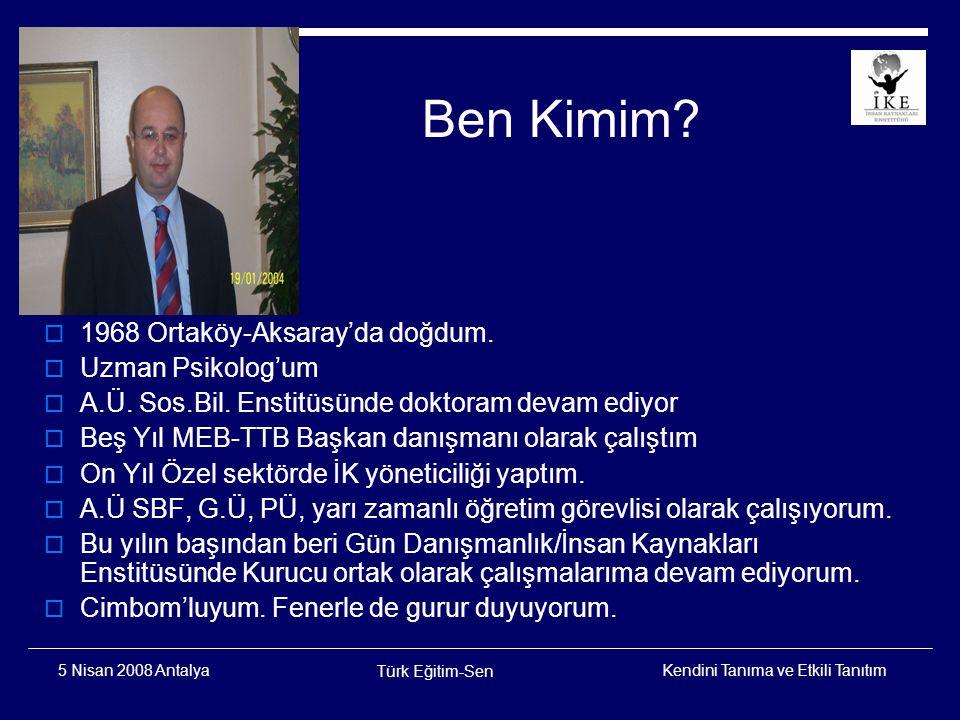 Kendini Tanıma ve Etkili Tanıtım Türk Eğitim-Sen 5 Nisan 2008 Antalya İ NSAN KEND İ N İ TANIMAZ MI???.