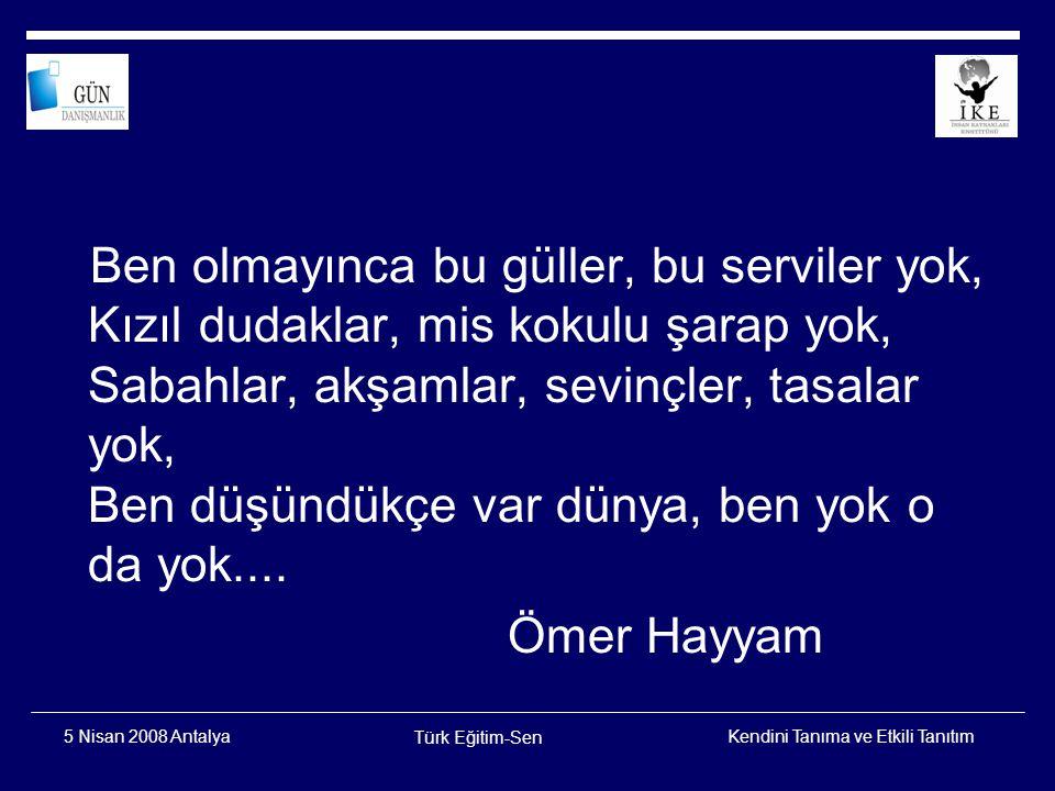 Kendini Tanıma ve Etkili Tanıtım Türk Eğitim-Sen 5 Nisan 2008 Antalya Kriter Kendini tanıyan ve kendini kabul eden insan mutlu insandır