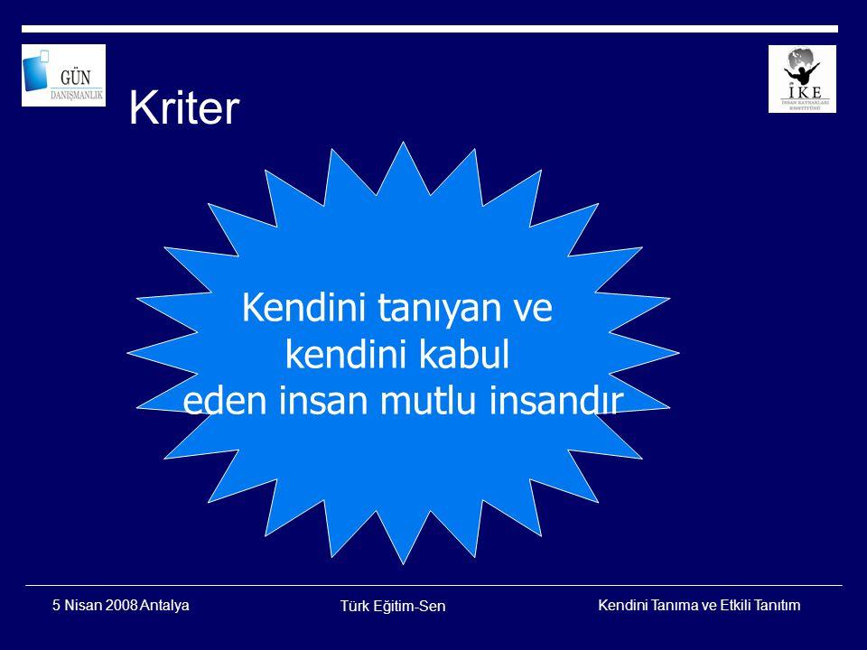 Kendini Tanıma ve Etkili Tanıtım Türk Eğitim-Sen 5 Nisan 2008 Antalya Mutluluk Araştırmaları DİE 2004 yılında yaptığı araştırmaya göre;