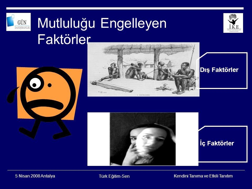 Kendini Tanıma ve Etkili Tanıtım Türk Eğitim-Sen 5 Nisan 2008 Antalya İç Faktörler