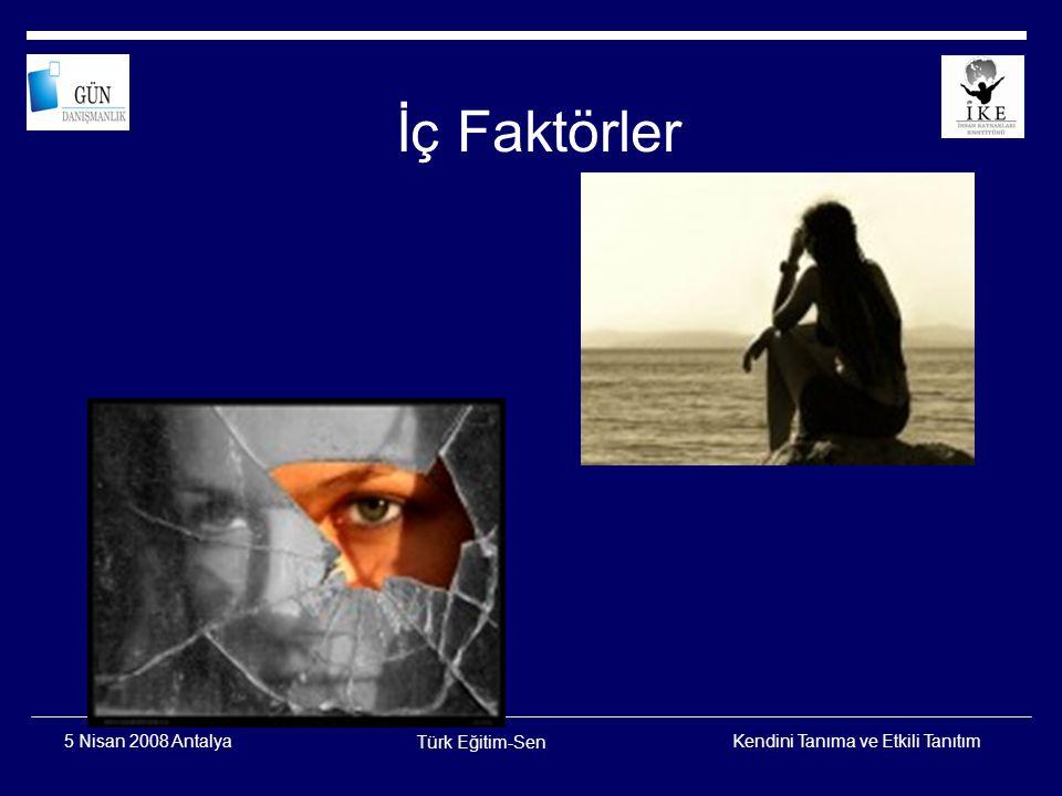 Kendini Tanıma ve Etkili Tanıtım Türk Eğitim-Sen 5 Nisan 2008 Antalya OG