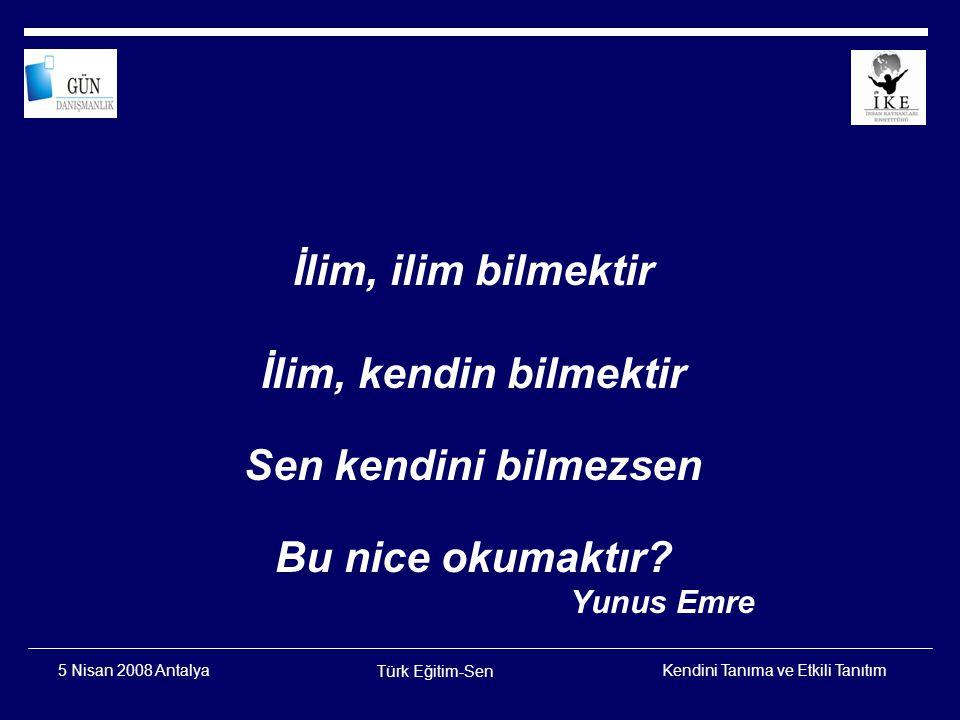 Kendini Tanıma ve Etkili Tanıtım Türk Eğitim-Sen 5 Nisan 2008 Antalya