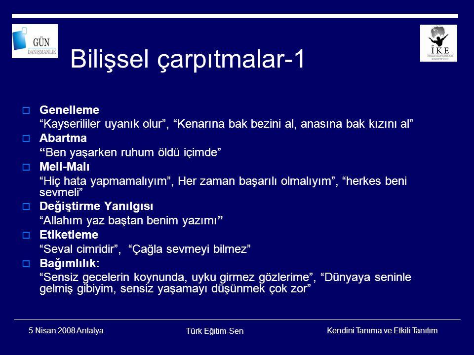 Kendini Tanıma ve Etkili Tanıtım Türk Eğitim-Sen 5 Nisan 2008 Antalya Bilişsel çarpıtmalar-2  Sorumluluğu Atma: Onu benden siz kopardınız, onu benden siz aldınız , Sende kurtar beni böyle yapmaktan ...gibi.