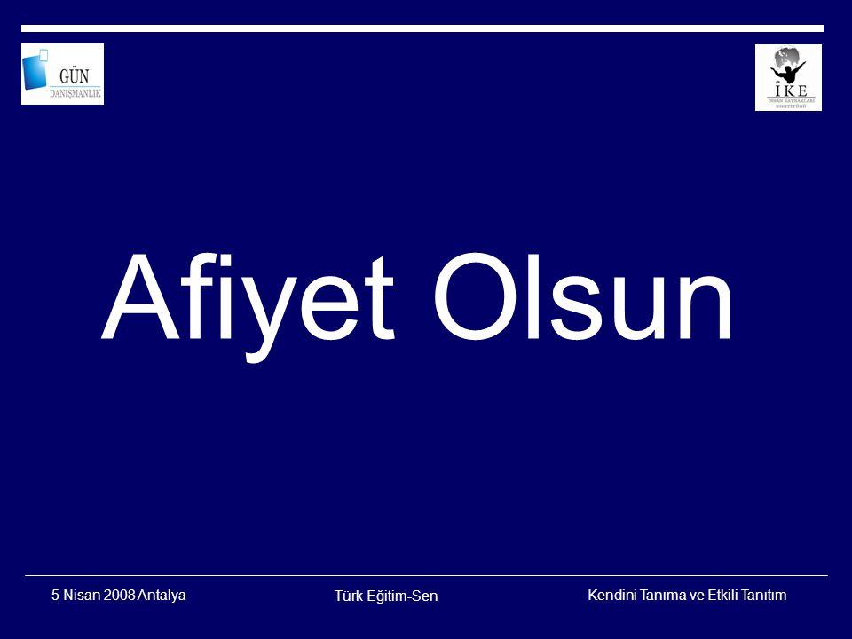 Kendini Tanıma ve Etkili Tanıtım Türk Eğitim-Sen 5 Nisan 2008 Antalya Temel Kişilik Tipleri İÇE DÖNÜK TİP Dış dünyanın uyaranlarını reddeden kendi içine dönmüş tiptir.