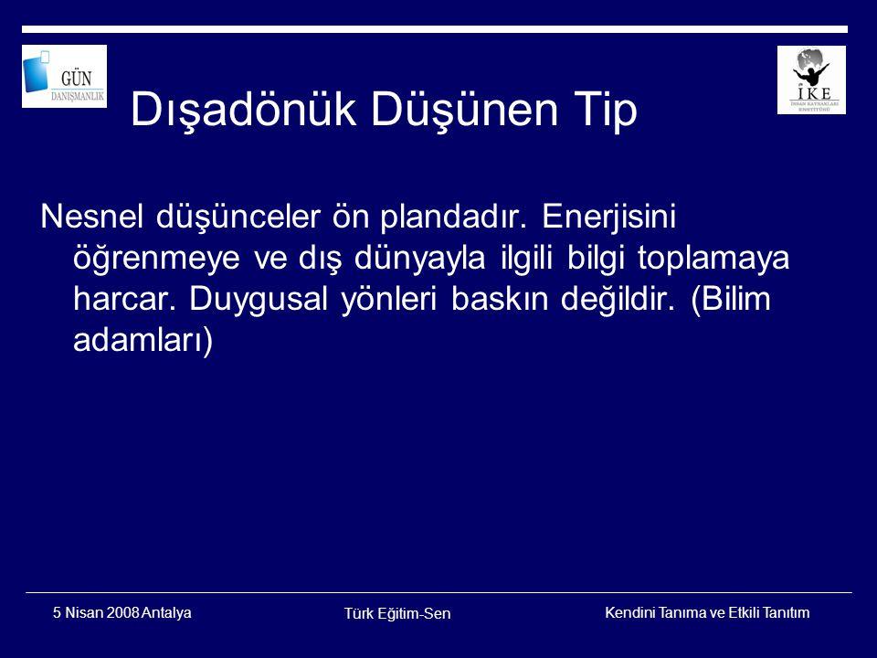 Kendini Tanıma ve Etkili Tanıtım Türk Eğitim-Sen 5 Nisan 2008 Antalya İçedönük Düşünen Tip Aşırı durumlarda kişinin kendine yönelik araştırmaları sırasında gerçeklik hissi kopabilir.