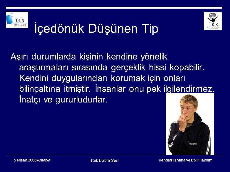 Kendini Tanıma ve Etkili Tanıtım Türk Eğitim-Sen 5 Nisan 2008 Antalya Dışadönük Duygusal Tip Duygular düşüncelere egemendir.