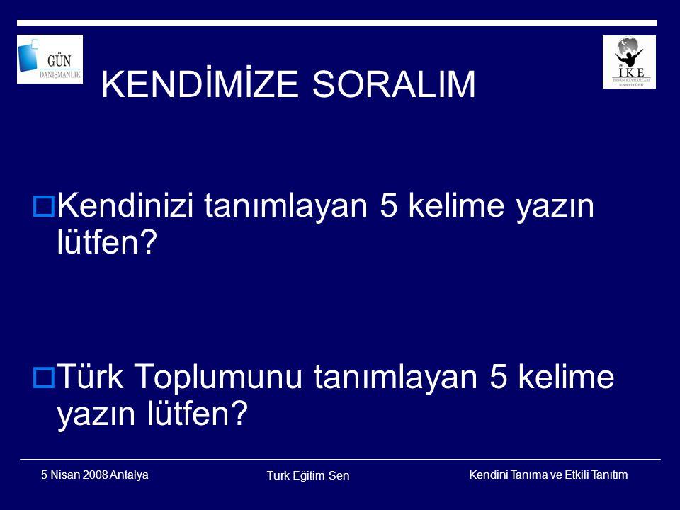 Kendini Tanıma ve Etkili Tanıtım Türk Eğitim-Sen 5 Nisan 2008 Antalya  İngiliz tarihçi Geofrey Lewis (1974), Türklerin portresini çizmiş: Çekingen ve saygılı insanlardır....Ağırbaşlı ve ölçülüdürler.