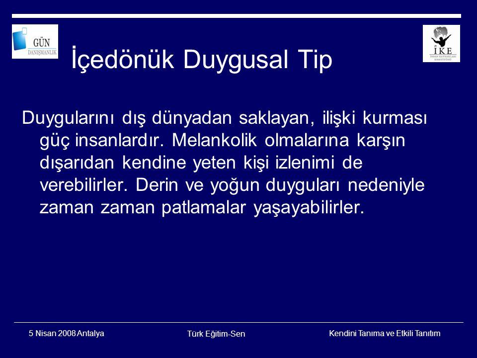 Kendini Tanıma ve Etkili Tanıtım Türk Eğitim-Sen 5 Nisan 2008 Antalya Dışadönük Duyusal Tip Gerçekçi, pratik, aklına koyduğunu yapan kişidir.