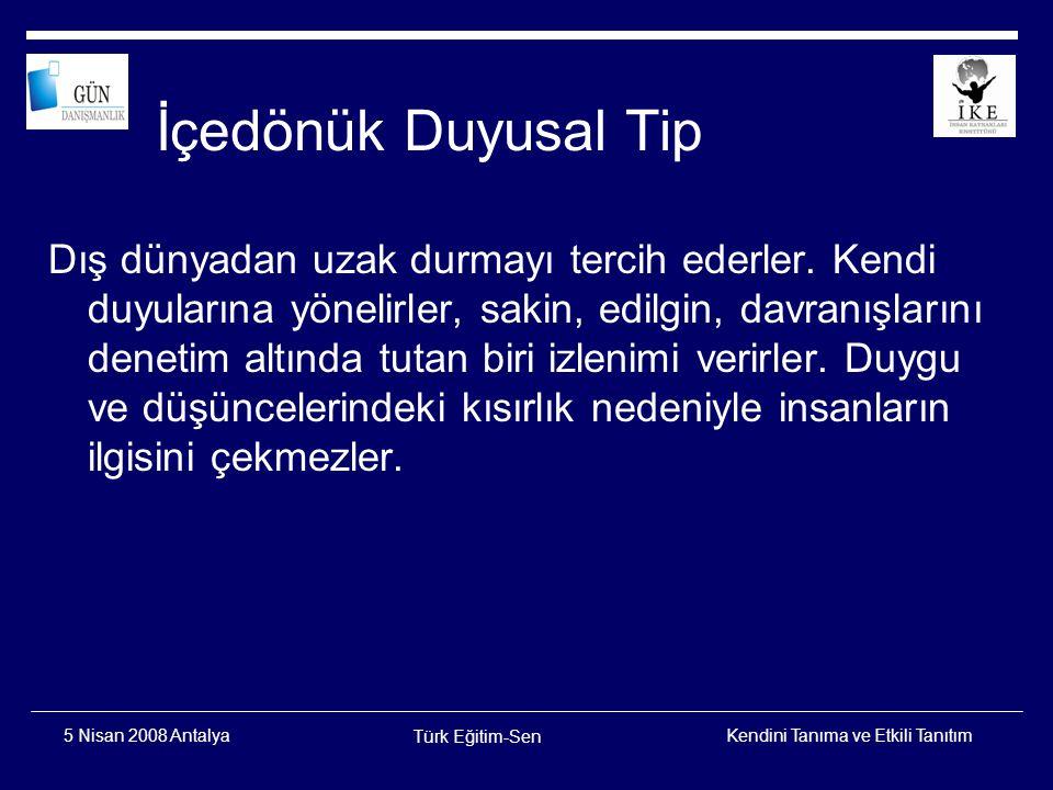 Kendini Tanıma ve Etkili Tanıtım Türk Eğitim-Sen 5 Nisan 2008 Antalya Dışadönük Sezgili Tip Oynak ve tutarsız bir yapıya sahiptir.
