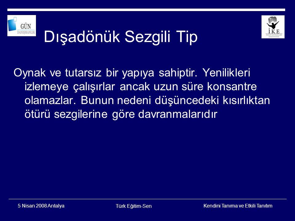 Kendini Tanıma ve Etkili Tanıtım Türk Eğitim-Sen 5 Nisan 2008 Antalya İçedönük Sezgili Tip Genellikle çözülmesi güç bir tip gibi algılanır.