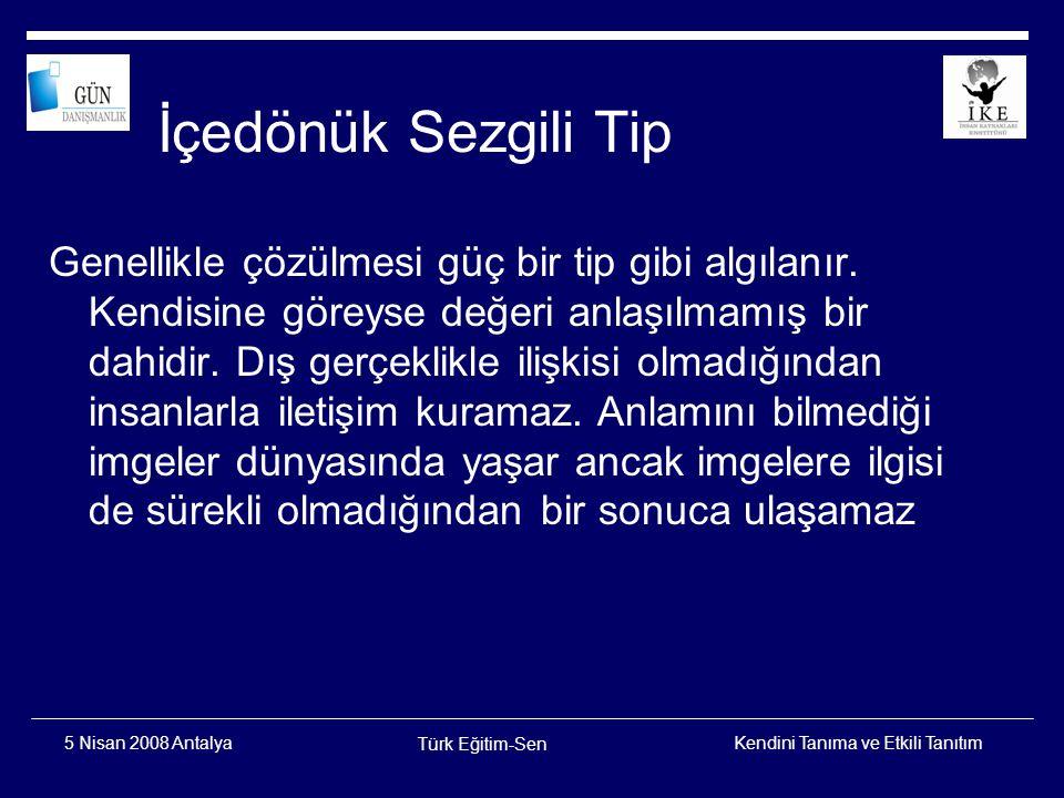 Kendini Tanıma ve Etkili Tanıtım Türk Eğitim-Sen 5 Nisan 2008 Antalya Narsist Kişilik Tipi  Sınır Tanımayan Narsist  Nobel Ödüllü Narsist  Verici Narsist