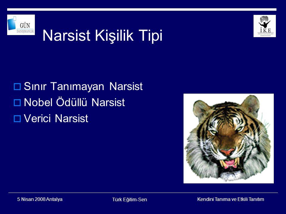 Kendini Tanıma ve Etkili Tanıtım Türk Eğitim-Sen 5 Nisan 2008 Antalya Obsessif Kişilik Tipi