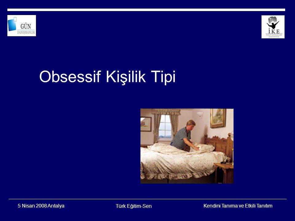 Kendini Tanıma ve Etkili Tanıtım Türk Eğitim-Sen 5 Nisan 2008 Antalya Bir Uygulama Başkalarının duygularını yönetme