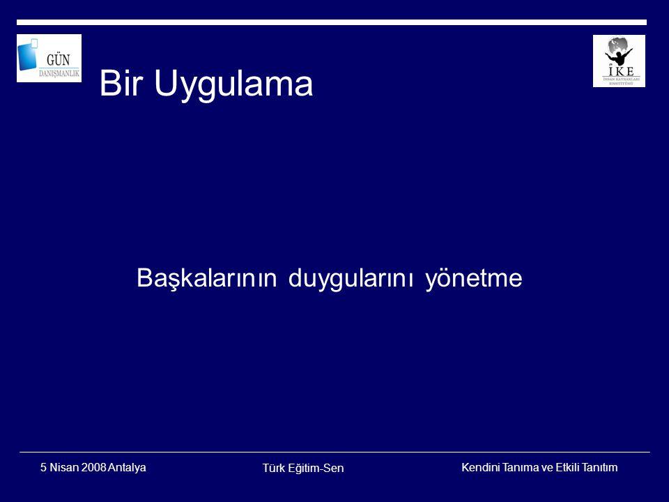 Kendini Tanıma ve Etkili Tanıtım Türk Eğitim-Sen 5 Nisan 2008 Antalya Etkili Tanıtım Etkilemek Sonucu Değiştirmektir