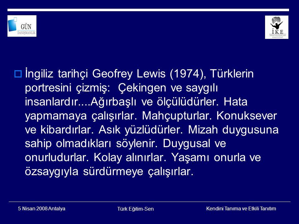 Kendini Tanıma ve Etkili Tanıtım Türk Eğitim-Sen 5 Nisan 2008 Antalya Dünyaya güzel karakterlerini göstermeyi isteyen eskiler, önce DEVLETLERİNİ bir düzene koymaya çabaladılar.