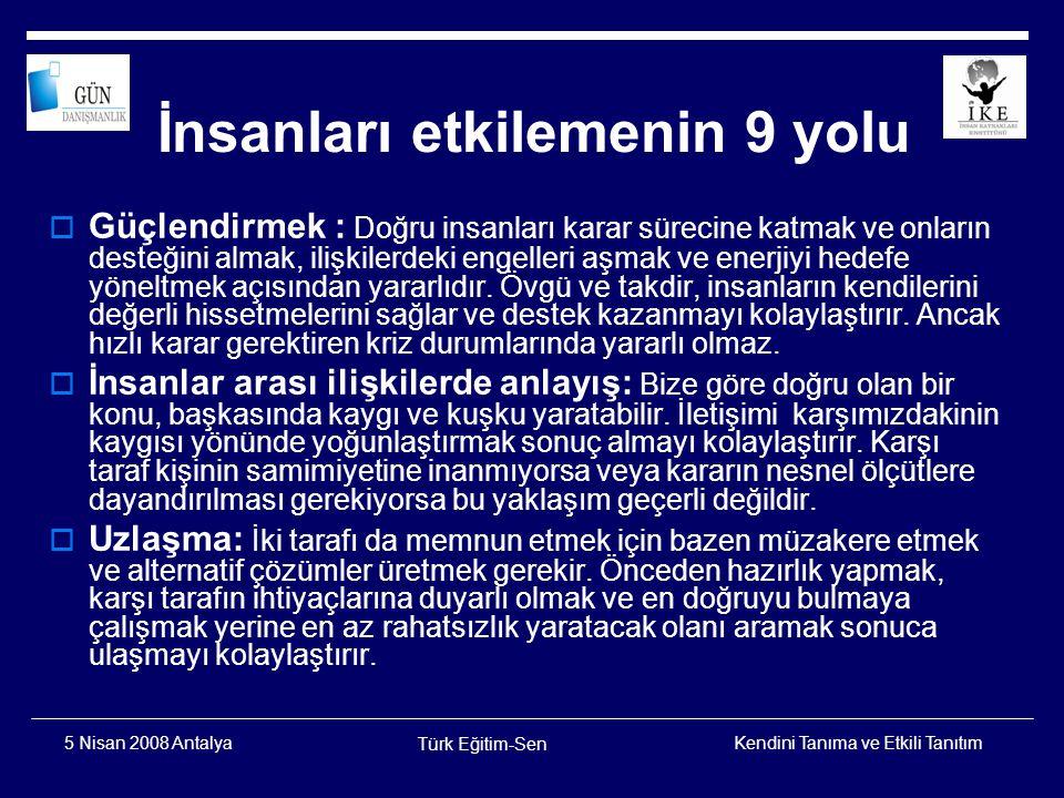 Kendini Tanıma ve Etkili Tanıtım Türk Eğitim-Sen 5 Nisan 2008 Antalya  İlişki geliştirmek: Desteğine ihtiyaç duyulan insanları, kişisel olarak tanımaya vakit ayırmak ve samimi ortamlarda dostça bir ilişki kurup sürdürmek, gelecekte o kişilerle işbirliği yapmayı kolaylaştırır.