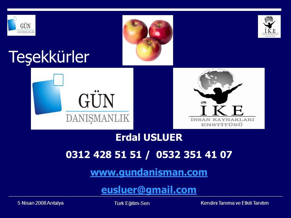 Kendini Tanıma ve Etkili Tanıtım Türk Eğitim-Sen 5 Nisan 2008 Antalya Teşekkürler Erdal USLUER 0312 428 51 51 / 0532 351 41 07 www.gundanisman.com eus