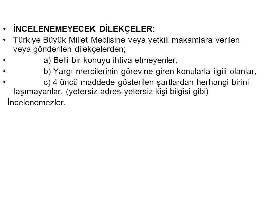 İNCELENEMEYECEK DİLEKÇELER: Türkiye Büyük Millet Meclisine veya yetkili makamlara verilen veya gönderilen dilekçelerden; a) Belli bir konuyu ihtiva et
