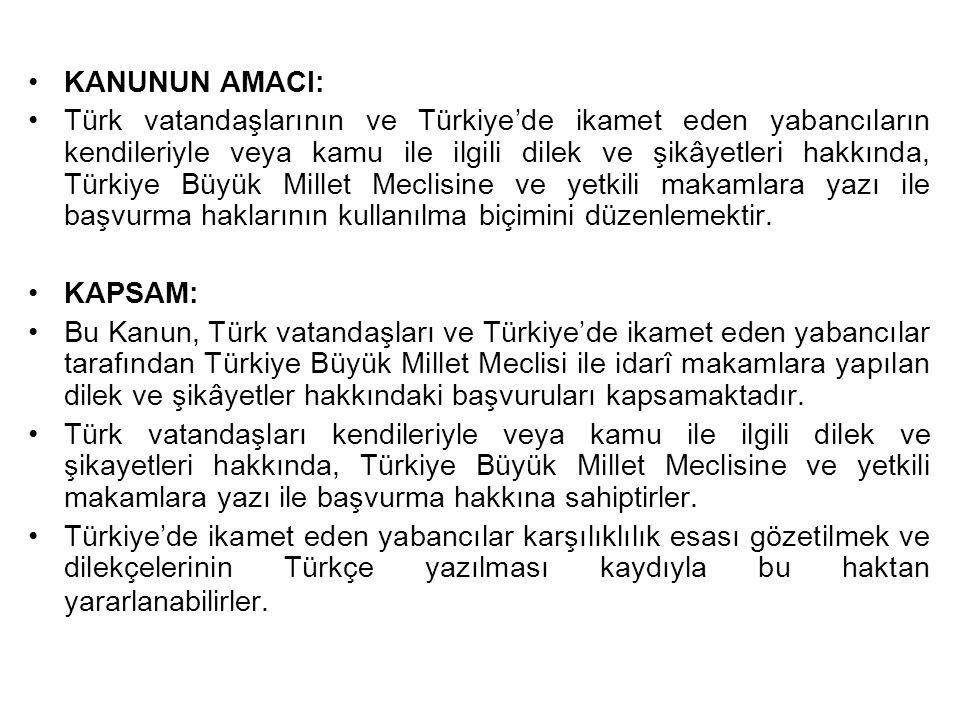 KANUNUN AMACI: Türk vatandaşlarının ve Türkiye'de ikamet eden yabancıların kendileriyle veya kamu ile ilgili dilek ve şikâyetleri hakkında, Türkiye Bü