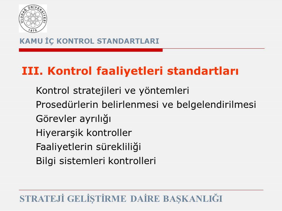 KAMU İÇ KONTROL STANDARTLARI STRATEJİ GELİŞTİRME DAİRE BAŞKANLIĞI III. Kontrol faaliyetleri standartları Kontrol stratejileri ve yöntemleri Prosedürle