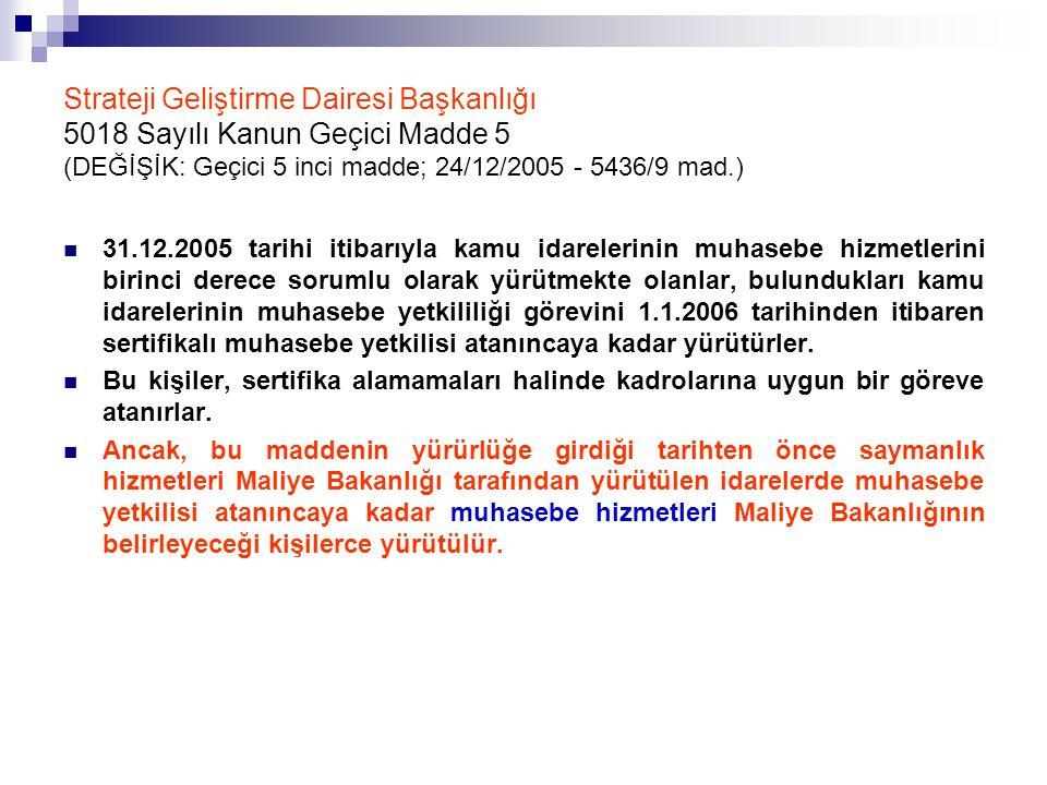 Strateji Geliştirme Dairesi Başkanlığı 5018 Sayılı Kanun Geçici Madde 5 (DEĞİŞİK: Geçici 5 inci madde; 24/12/2005 - 5436/9 mad.) 31.12.2005 tarihi iti