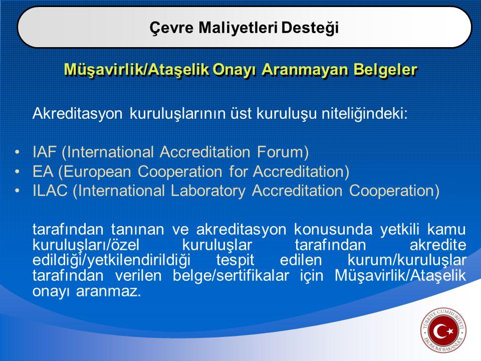 Müşavirlik/Ataşelik Onayı Aranmayan Belgeler Akreditasyon kuruluşlarının üst kuruluşu niteliğindeki: IAF (International Accreditation Forum) EA (European Cooperation for Accreditation) ILAC (International Laboratory Accreditation Cooperation) tarafından tanınan ve akreditasyon konusunda yetkili kamu kuruluşları/özel kuruluşlar tarafından akredite edildiği/yetkilendirildiği tespit edilen kurum/kuruluşlar tarafından verilen belge/sertifikalar için Müşavirlik/Ataşelik onayı aranmaz.