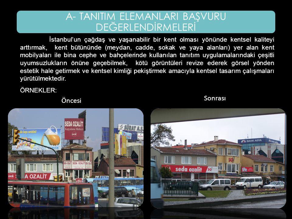 ESKİ HALİYENİ HALİ Öncesi Sonrası İstanbul'un çağdaş ve yaşanabilir bir kent olması yönünde kentsel kaliteyi arttırmak, kent bütününde (meydan, cadde, sokak ve yaya alanları) yer alan kent mobilyaları ile bina cephe ve bahçelerinde kullanılan tanıtım uygulamalarındaki çeşitli uyumsuzlukların önüne geçebilmek, kötü görüntüleri revize ederek görsel yönden estetik hale getirmek ve kentsel kimliği pekiştirmek amacıyla kentsel tasarım çalışmaları yürütülmektedir.