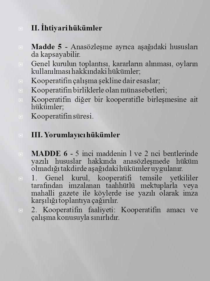  II. İhtiyari hükümler  Madde 5 - Anasözleşme ayrıca aşağıdaki hususları da kapsayabilir.  Genel kurulun toplantısı, kararların alınması, oyların k