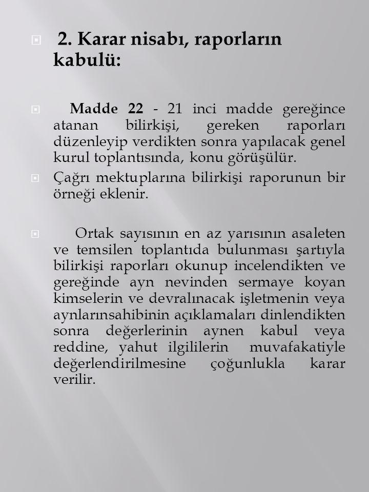  2. Karar nisabı, raporların kabulü:  Madde 22 - 21 inci madde gereğince atanan bilirkişi, gereken raporları düzenleyip verdikten sonra yapılacak ge