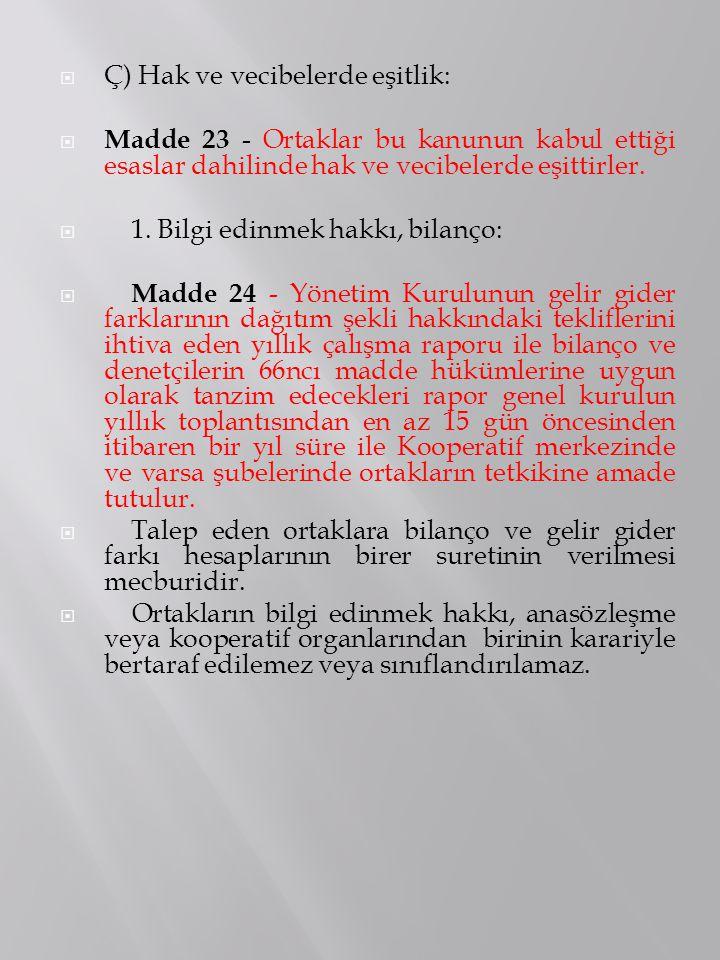  Ç) Hak ve vecibelerde eşitlik:  Madde 23 - Ortaklar bu kanunun kabul ettiği esaslar dahilinde hak ve vecibelerde eşittirler.  1. Bilgi edinmek hak