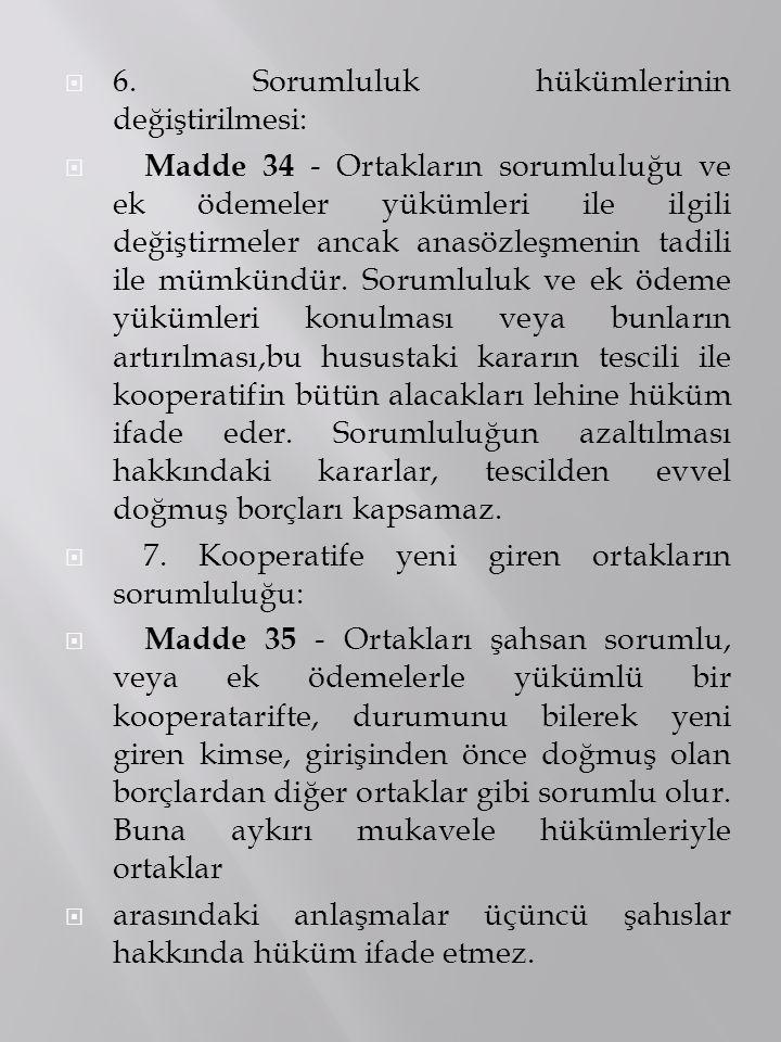  6. Sorumluluk hükümlerinin değiştirilmesi:  Madde 34 - Ortakların sorumluluğu ve ek ödemeler yükümleri ile ilgili değiştirmeler ancak anasözleşmeni