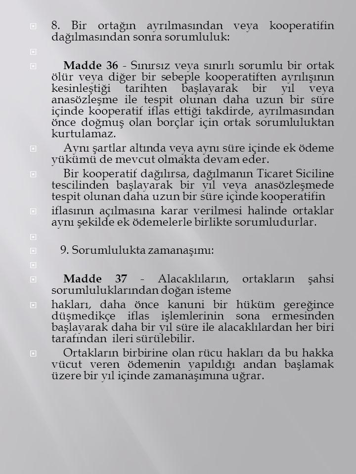  8. Bir ortağın ayrılmasından veya kooperatifin dağılmasından sonra sorumluluk:   Madde 36 - Sınırsız veya sınırlı sorumlu bir ortak ölür veya diğe