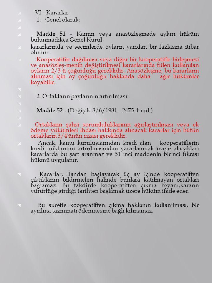  VI - Kararlar:  1. Genel olarak:   Madde 51 - Kanun veya anasözleşmede aykırı hüküm bulunmadıkça Genel Kurul  kararlarında ve seçimlerde oyların