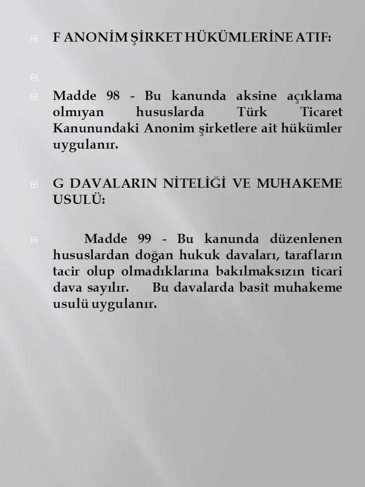  F ANONİM ŞİRKET HÜKÜMLERİNE ATIF:   Madde 98 - Bu kanunda aksine açıklama olmıyan hususlarda Türk Ticaret Kanunundaki Anonim şirketlere ait hüküml